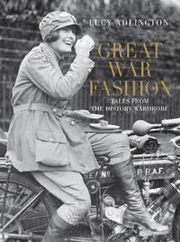 Great War Fashion by Lucy Adlington