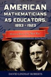 American Mathematicians as Educators, 1893--1923 by David Lindsay Roberts