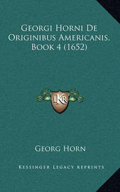 Georgi Horni de Originibus Americanis, Book 4 (1652) by Georg Horn