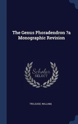 The Genus Phoradendron ?A Monographic Revision by Trelease William