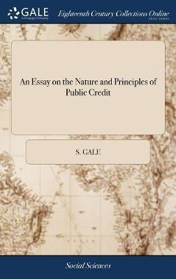 An Essay on the Nature and Principles of Public Credit by S Gale