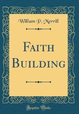 Faith Building (Classic Reprint) by William P Merrill image