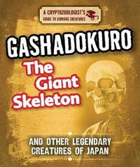Gashadokuro the Giant Skeleton and Other Legendary Creatures of Japan by Craig Boutland image