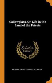 Gallowglass, Or, Life in the Land of the Priests by Michael John Fitzgerald McCarthy