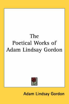 The Poetical Works of Adam Lindsay Gordon by Adam Lindsay Gordon image