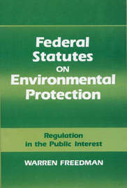 Federal Statutes on Environmental Protection by Warren Freedman