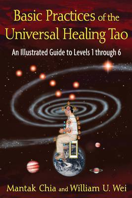 Basic Practices of Universal Healing Tao by Mantak Chia