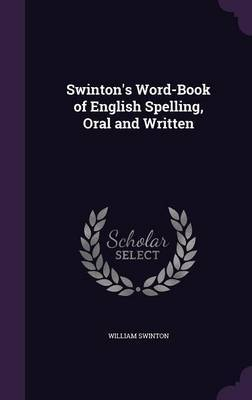 Swinton's Word-Book of English Spelling, Oral and Written by William Swinton image