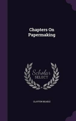 Chapters on Papermaking by Clayton Beadle image