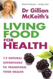 Dr. Gillian McKeith's Living Food for Health by Gillian McKeith image