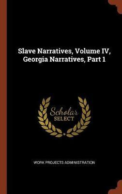 Slave Narratives, Volume IV, Georgia Narratives, Part 1 by Work Projects Administration