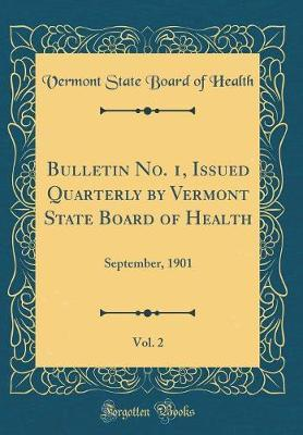 Bulletin No. 1, Issued Quarterly by Vermont State Board of Health, Vol. 2 by Vermont State Board of Health