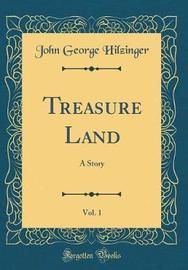 Treasure Land, Vol. 1 by John George Hilzinger image