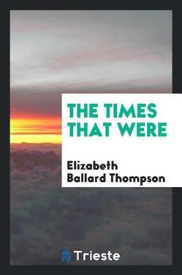 The Times That Were by Elizabeth Ballard Thompson image