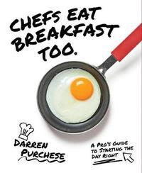 Chefs Eat Breakfast Too by Darren Purchese