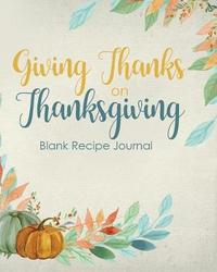 Giving Thanks on Thanksgiving Blank Recipe Journal by Journal Jungle Publishing