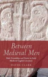 Between Medieval Men by David Clark