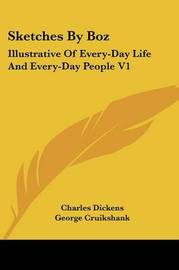 Sketches By Boz: Illustrative Of Every-Day Life And Every-Day People V1 by Charles Dickens image