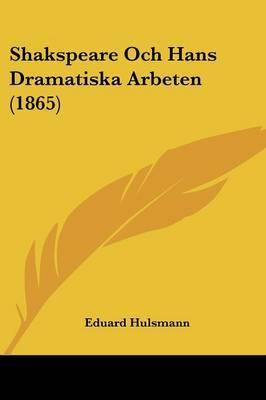 Shakspeare Och Hans Dramatiska Arbeten (1865) by Eduard Hulsmann image