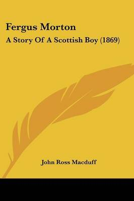 Fergus Morton: A Story Of A Scottish Boy (1869) by John Ross Macduff image