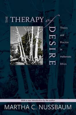 The Therapy of Desire: Theory and Practice in Hellenistic Ethics by Martha C. Nussbaum