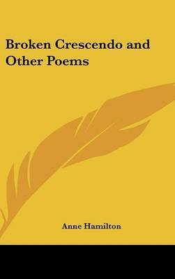 Broken Crescendo and Other Poems by Anne Hamilton