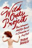 The Wild Oats Project: One Woman's Midlife Quest for Passion at Any Cost by Robin Rinaldi