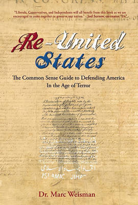 The Re-United States of America: The Common Sense Guide for Defending America in the Age of Terror by Marc F Weisman image