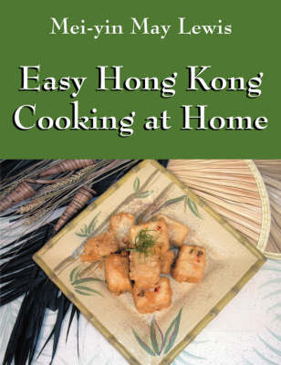 Easy Hong Kong Cooking at Home by Mei-Yin May Lewis