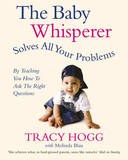 The Baby Whisperer Solves All Your Problems (by Teaching You How to Ask the Right Questions) by Tracy Hogg