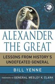 Alexander the Great by Bill Yenne