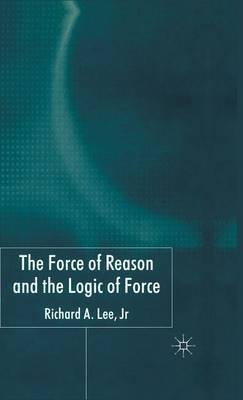 The Force of Reason and the Logic of Force by R Lee image