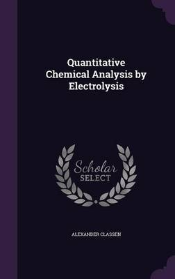 Quantitative Chemical Analysis by Electrolysis by Alexander Classen image