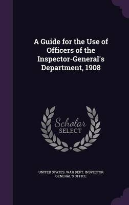 A Guide for the Use of Officers of the Inspector-General's Department, 1908