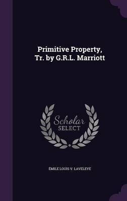 Primitive Property, Tr. by G.R.L. Marriott by Emile Louis V Laveleye