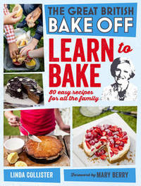 Great British Bake Off: Learn to Bake by Linda Collister