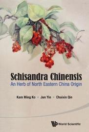 Schisandra Chinensis: An Herb Of North Eastern China Origin by Kam-Ming Ko