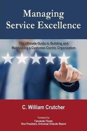 Managing Service Excellence by C William Crutcher