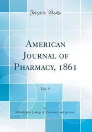 American Journal of Pharmacy, 1861, Vol. 9 (Classic Reprint) by Philadelphia College of Pharmac Science image