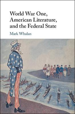 World War One, American Literature, and the Federal State by Mark Whalan