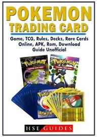 Pokemon Trading Card Game, Tcg, Rules, Decks, Rare Cards, Online, Apk, Rom, Download, Guide Unofficial by Hse Guides