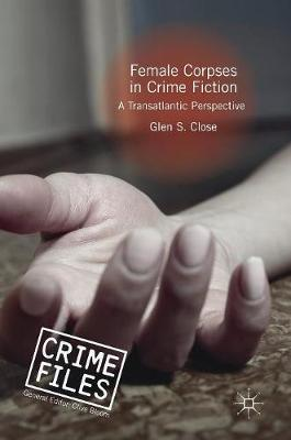 Female Corpses in Crime Fiction by Glen S Close