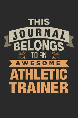 This Journal Belongs To An Awesome Athletic Trainer by Nicolasd DDD Publishing