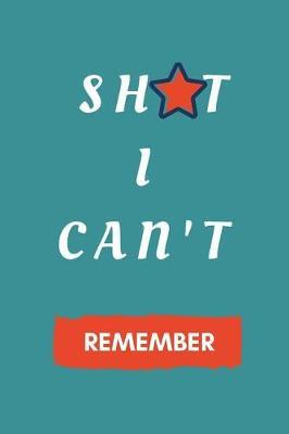 Shit I Can't Remember by Practical Notebook
