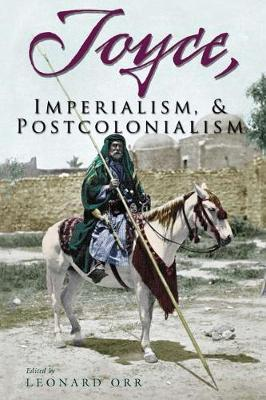 Joyce, Imperialism, and Postcolonialism by Leonard Orr