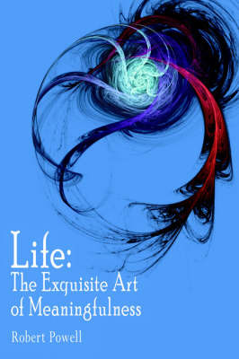 Life: The Exquisite Art of Meaningfulness by PH Robert Powell image