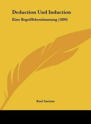 Deduction Und Induction: Eine Begriffsbestimmung (1899) by Karl Gneisse image
