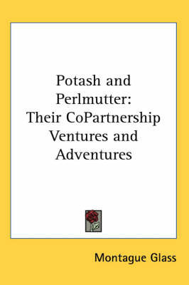 Potash and Perlmutter: Their CoPartnership Ventures and Adventures by Montague Glass