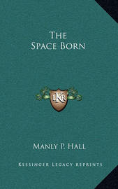 The Space Born by Manly P. Hall