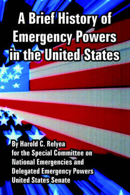 A Brief History of Emergency Powers in the United States by Harold C Relyea